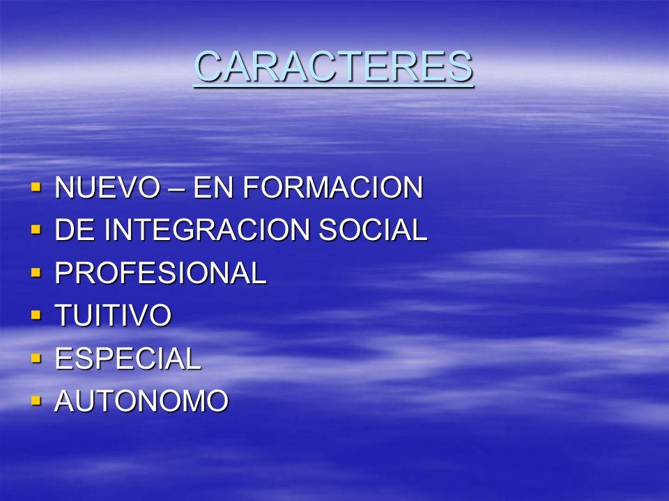 CARACTERES NUEVO – EN FORMACION NUEVO – EN FORMACION DE INTEGRACION SOCIAL DE INTEGRACION SOCIAL PROFESIONAL PROFESIONAL TUITIVO TUITIVO ESPECIAL ESPE