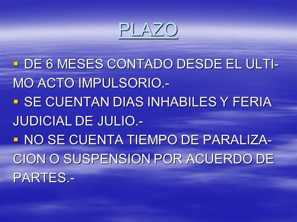 PLAZO DE 6 MESES CONTADO DESDE EL ULTI- DE 6 MESES CONTADO DESDE EL ULTI- MO ACTO IMPULSORIO.- SE CUENTAN DIAS INHABILES Y FERIA SE CUENTAN DIAS INHAB