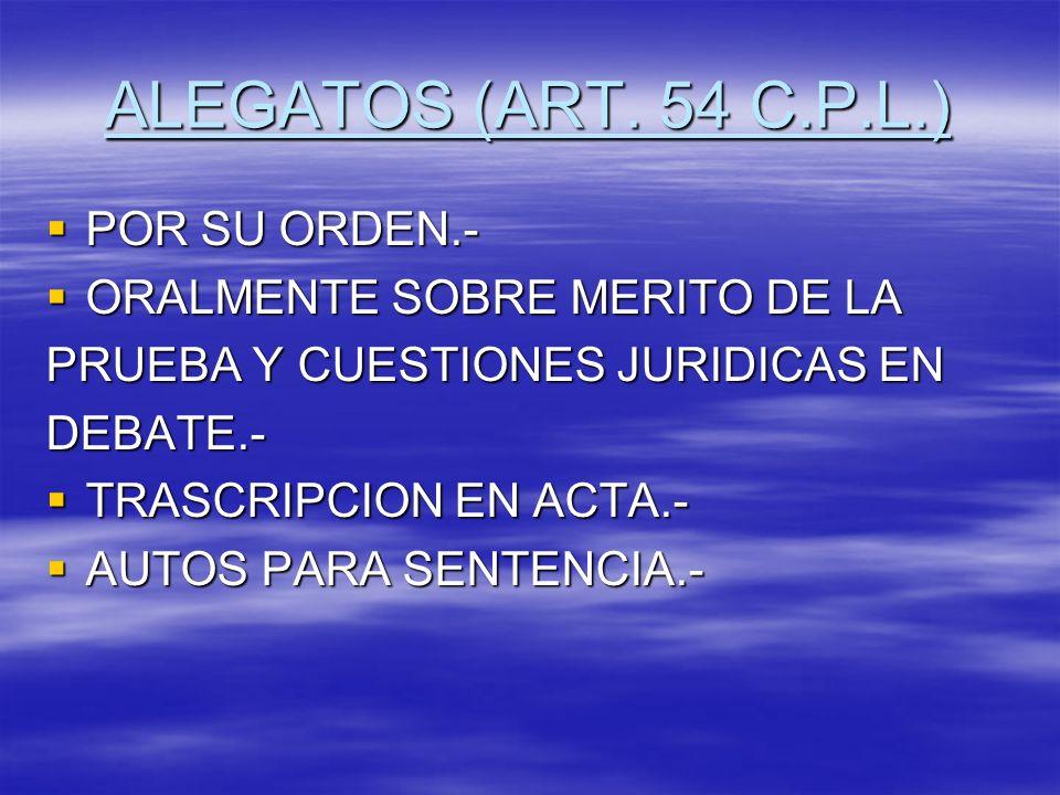 ALEGATOS (ART. 54 C.P.L.) POR SU ORDEN.- POR SU ORDEN.- ORALMENTE SOBRE MERITO DE LA ORALMENTE SOBRE MERITO DE LA PRUEBA Y CUESTIONES JURIDICAS EN DEB
