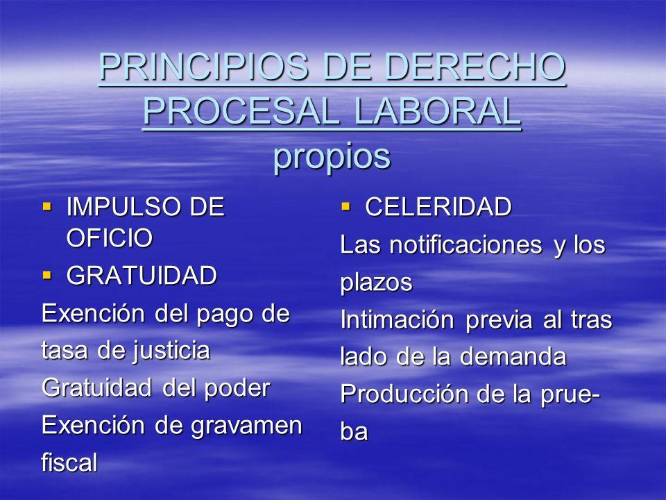 PRINCIPIOS DE DERECHO PROCESAL LABORAL propios IMPULSO DE OFICIO IMPULSO DE OFICIO GRATUIDAD GRATUIDAD Exención del pago de tasa de justicia Gratuidad