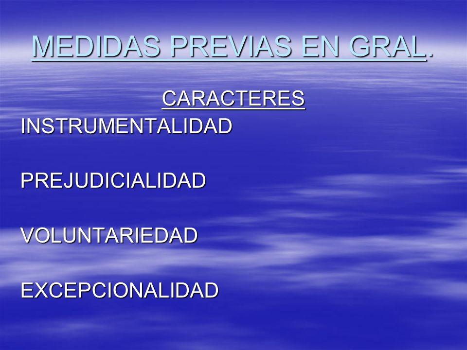 MEDIDAS PREVIAS EN GRAL. CARACTERESINSTRUMENTALIDADPREJUDICIALIDADVOLUNTARIEDAD EXCEPCIONALIDAD