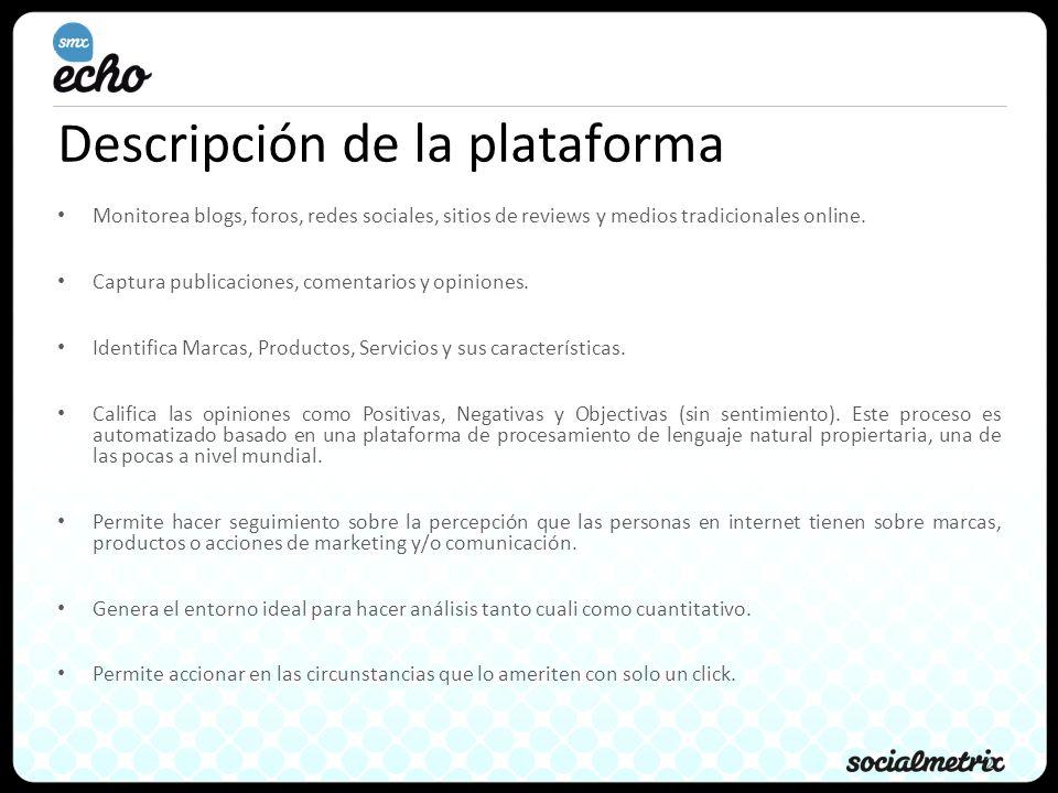 2 Descripción de la plataforma Monitorea blogs, foros, redes sociales, sitios de reviews y medios tradicionales online. Captura publicaciones, comenta