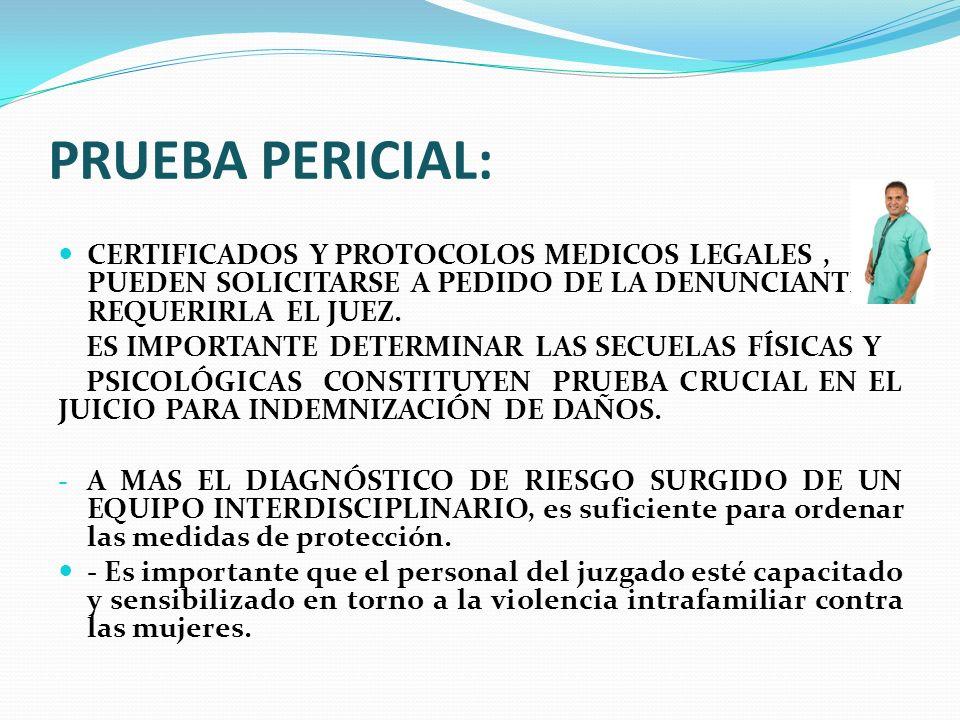 PRUEBA PERICIAL: CERTIFICADOS Y PROTOCOLOS MEDICOS LEGALES, PUEDEN SOLICITARSE A PEDIDO DE LA DENUNCIANTE O REQUERIRLA EL JUEZ. ES IMPORTANTE DETERMIN