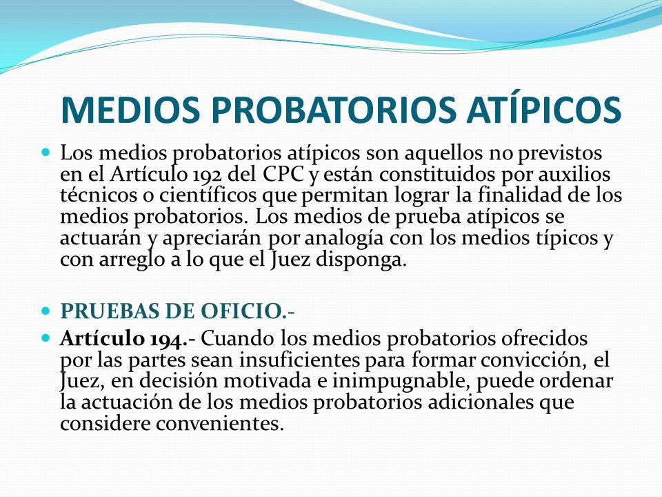 MEDIOS PROBATORIOS ATÍPICOS Los medios probatorios atípicos son aquellos no previstos en el Artículo 192 del CPC y están constituidos por auxilios téc