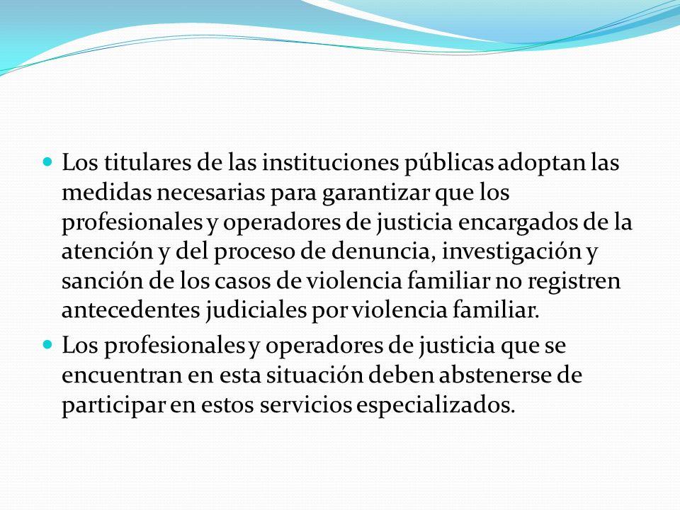 Los titulares de las instituciones públicas adoptan las medidas necesarias para garantizar que los profesionales y operadores de justicia encargados d