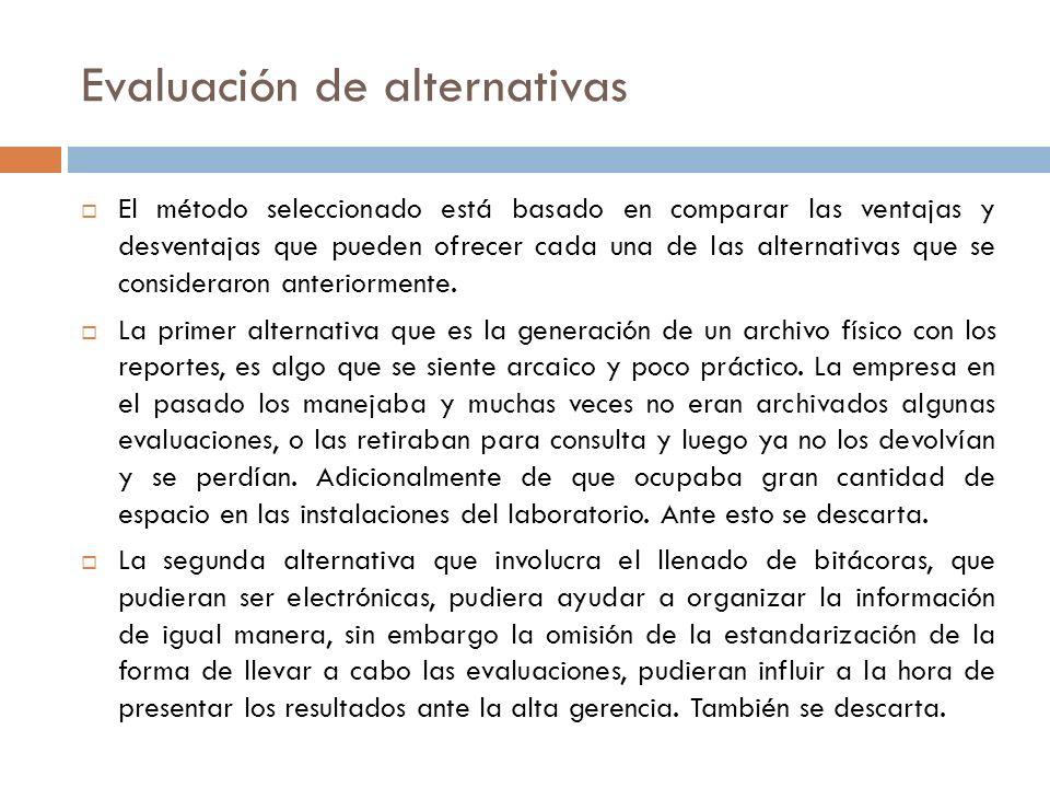 Evaluación de alternativas El método seleccionado está basado en comparar las ventajas y desventajas que pueden ofrecer cada una de las alternativas q