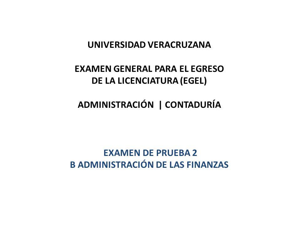 UNIVERSIDAD VERACRUZANA EXAMEN GENERAL PARA EL EGRESO DE LA LICENCIATURA (EGEL) ADMINISTRACIÓN | CONTADURÍA EXAMEN DE PRUEBA 2 B ADMINISTRACIÓN DE LAS
