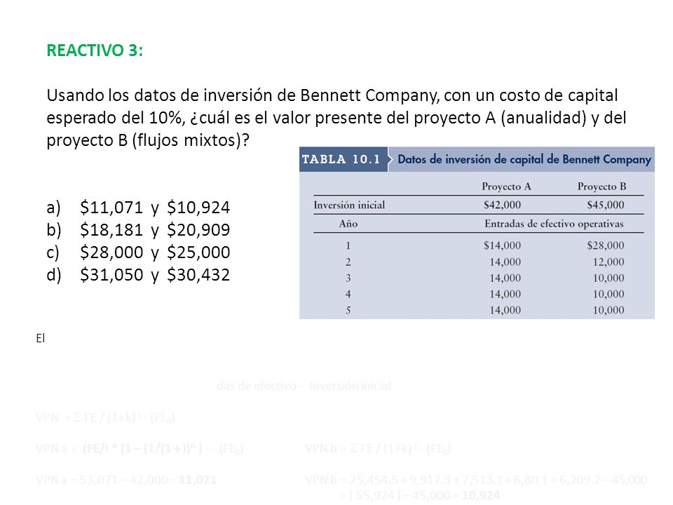 REACTIVO 3: Usando los datos de inversión de Bennett Company, con un costo de capital esperado del 10%, ¿cuál es el valor presente del proyecto A (anu