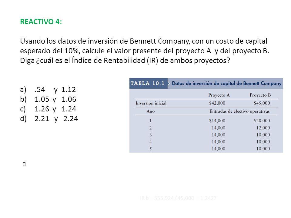 REACTIVO 4: Usando los datos de inversión de Bennett Company, con un costo de capital esperado del 10%, calcule el valor presente del proyecto A y del