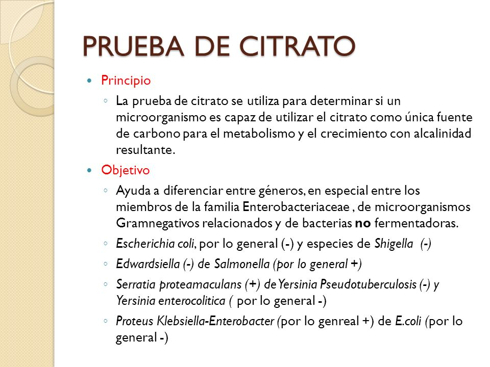 PRUEBA DE CITRATO Principio La prueba de citrato se utiliza para determinar si un microorganismo es capaz de utilizar el citrato como única fuente de