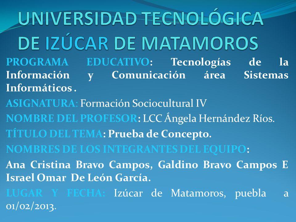 PROGRAMA EDUCATIVO: Tecnologías de la Información y Comunicación área Sistemas Informáticos. ASIGNATURA: Formación Sociocultural IV NOMBRE DEL PROFESO