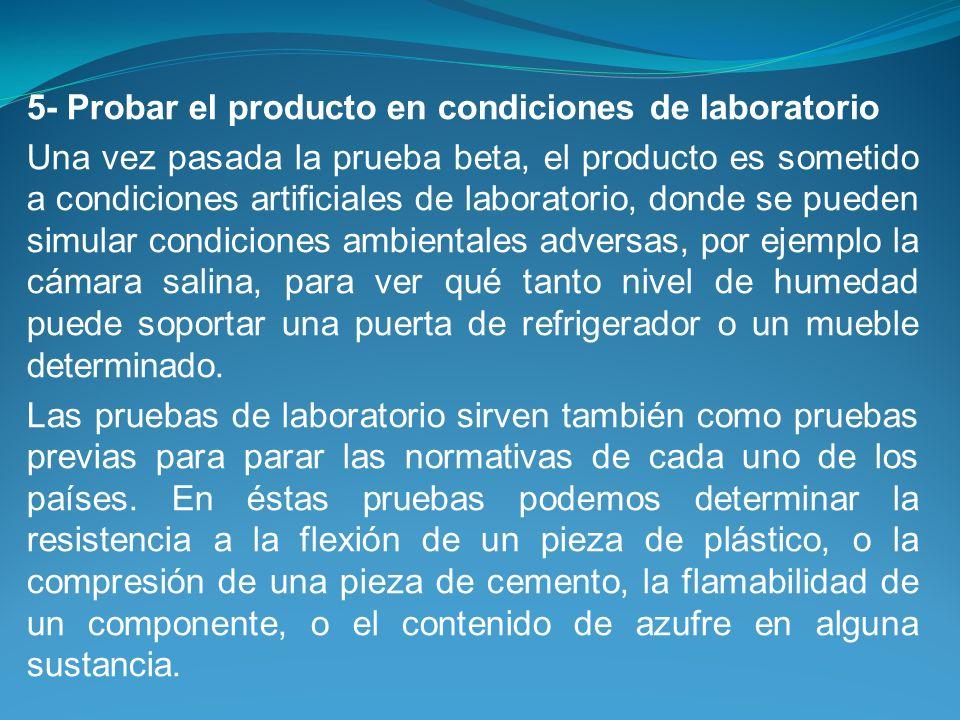5- Probar el producto en condiciones de laboratorio Una vez pasada la prueba beta, el producto es sometido a condiciones artificiales de laboratorio,