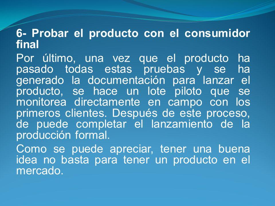 6- Probar el producto con el consumidor final Por último, una vez que el producto ha pasado todas estas pruebas y se ha generado la documentación para