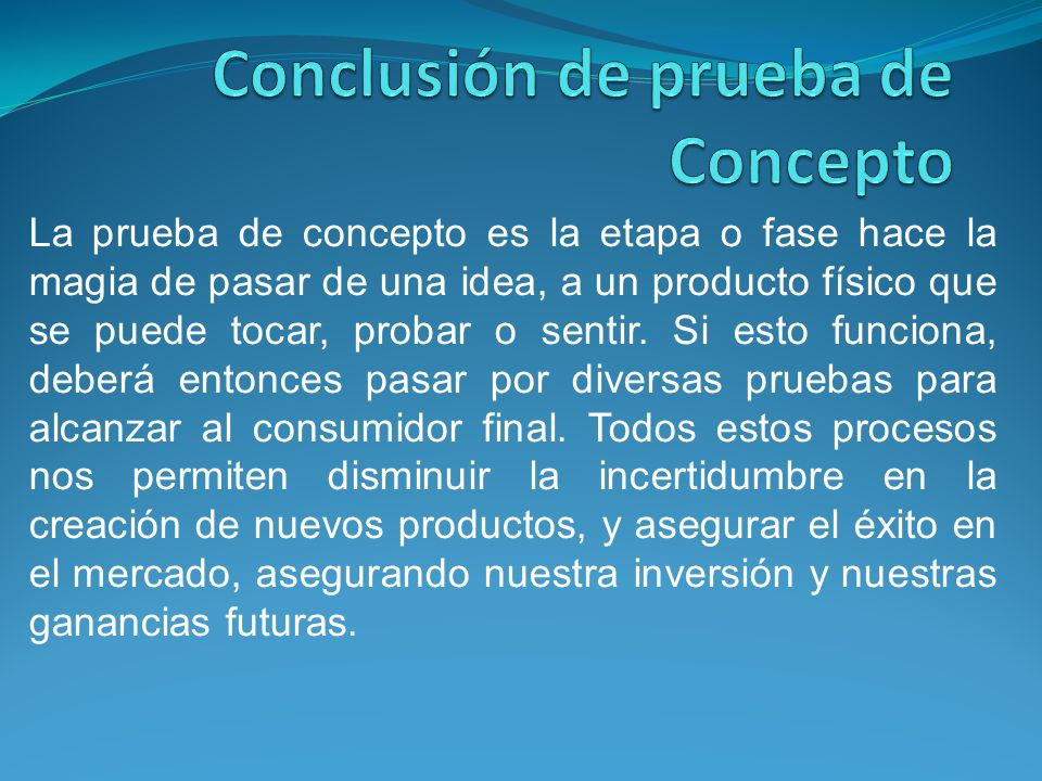 La prueba de concepto es la etapa o fase hace la magia de pasar de una idea, a un producto físico que se puede tocar, probar o sentir. Si esto funcion