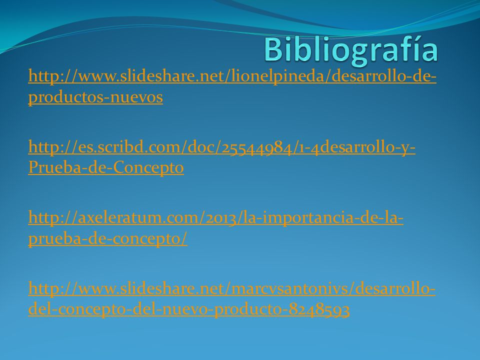 http://www.slideshare.net/lionelpineda/desarrollo-de- productos-nuevos http://es.scribd.com/doc/25544984/1-4desarrollo-y- Prueba-de-Concepto http://ax