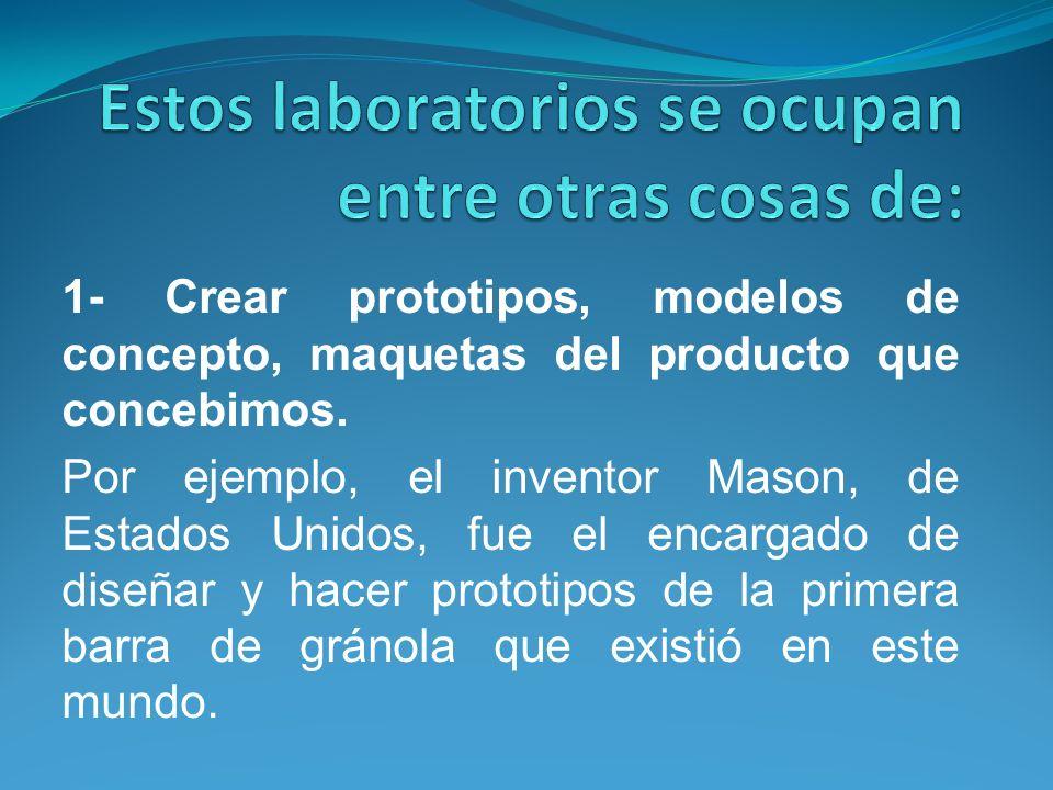 1- Crear prototipos, modelos de concepto, maquetas del producto que concebimos. Por ejemplo, el inventor Mason, de Estados Unidos, fue el encargado de