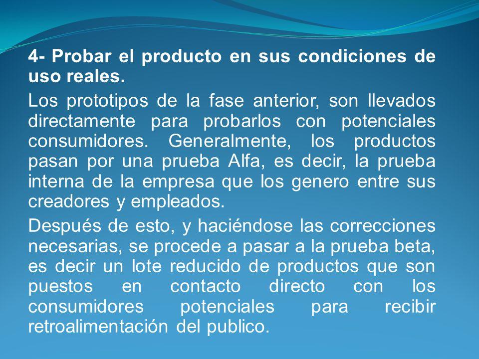 4- Probar el producto en sus condiciones de uso reales. Los prototipos de la fase anterior, son llevados directamente para probarlos con potenciales c