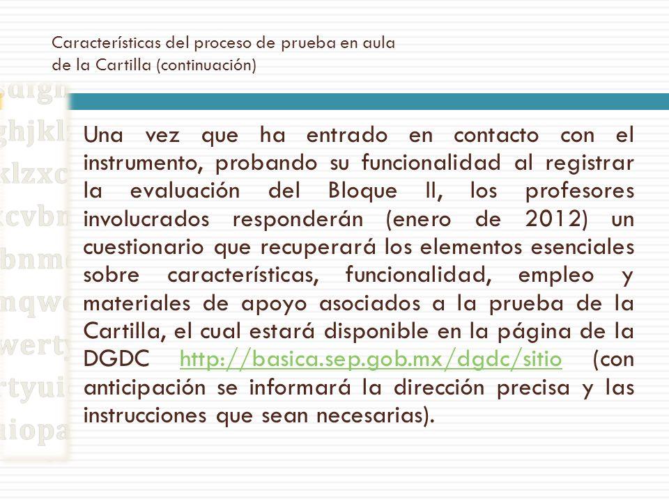 Características del proceso de prueba en aula de la Cartilla (continuación) Una vez que ha entrado en contacto con el instrumento, probando su funcion