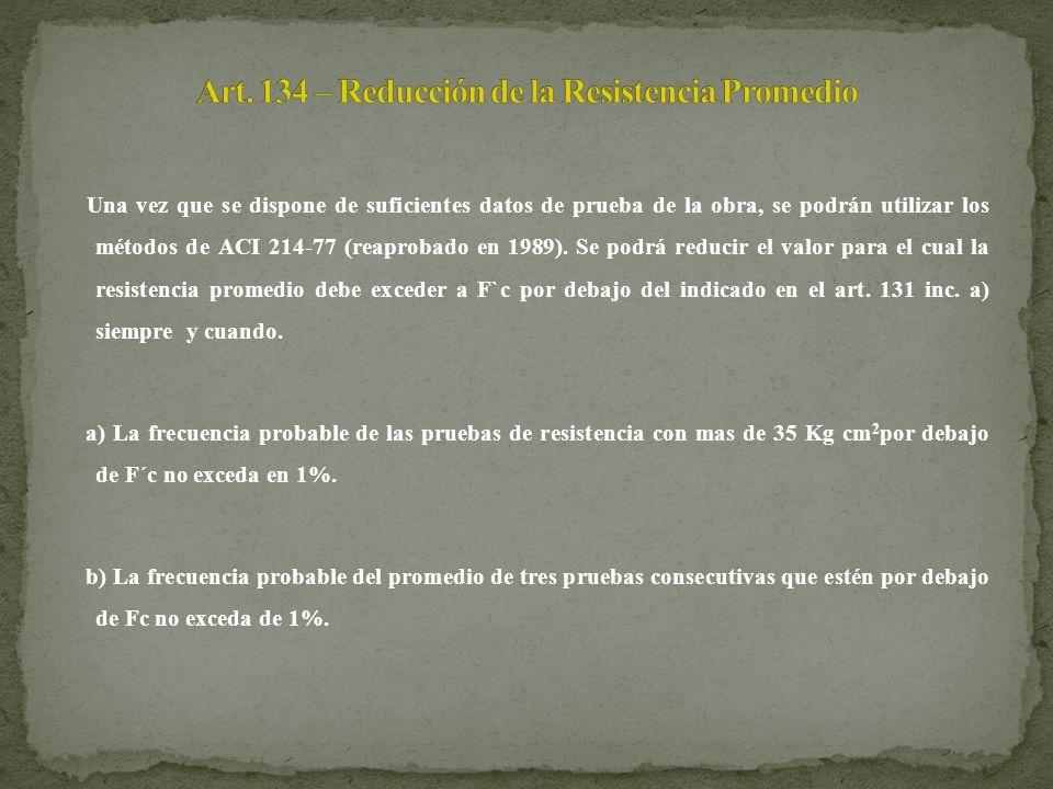 Una vez que se dispone de suficientes datos de prueba de la obra, se podrán utilizar los métodos de ACI 214-77 (reaprobado en 1989). Se podrá reducir