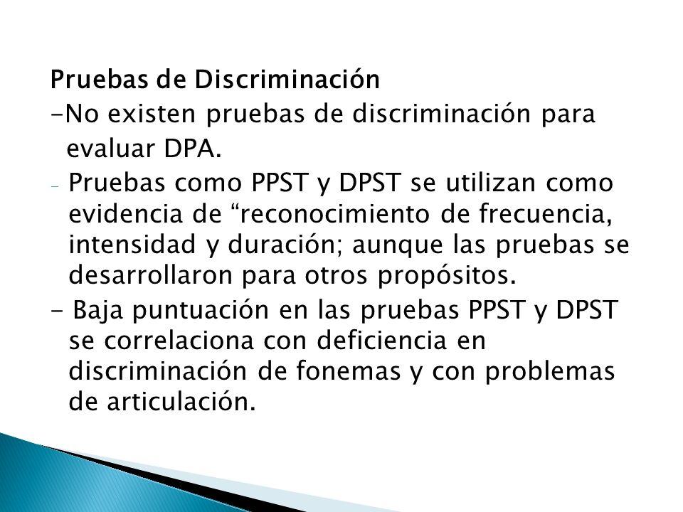 Pruebas de Discriminación -No existen pruebas de discriminación para evaluar DPA. - Pruebas como PPST y DPST se utilizan como evidencia de reconocimie