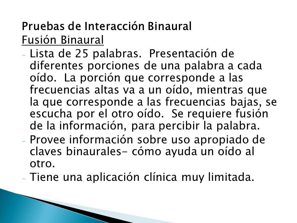 Pruebas de Interacción Binaural Fusión Binaural - Lista de 25 palabras. Presentación de diferentes porciones de una palabra a cada oído. La porción qu