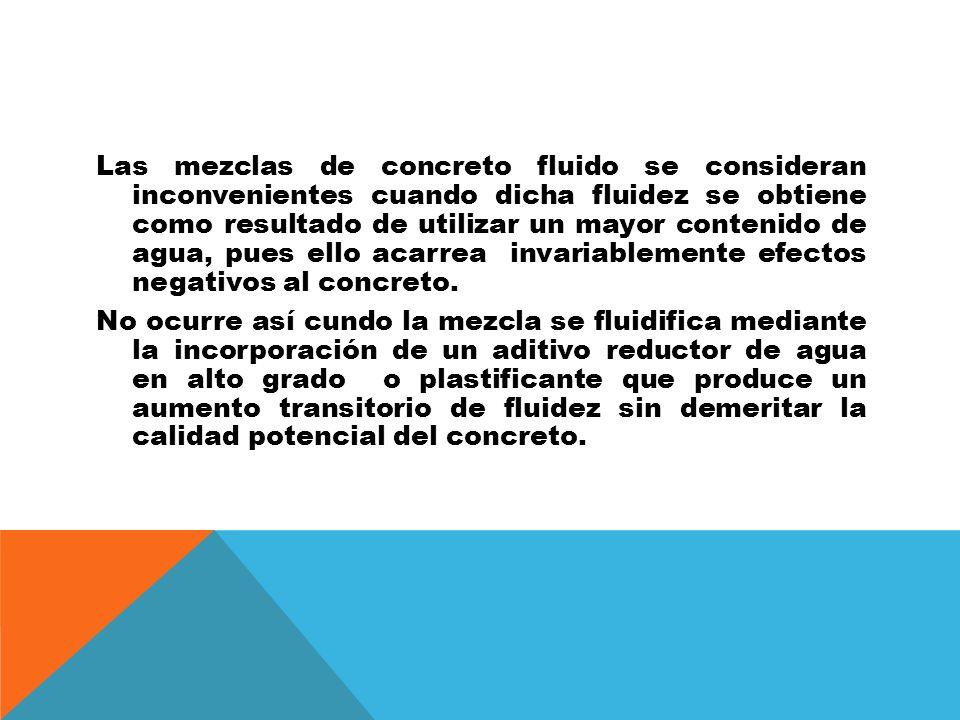 La consistencia de ese tipo de concreto normalmente se define en función del revenimiento mayor de 19 cm según ASTM o 20 cm según ACI.