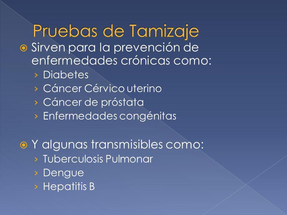 Sirven para la prevención de enfermedades crónicas como: Diabetes Cáncer Cérvico uterino Cáncer de próstata Enfermedades congénitas Y algunas transmis