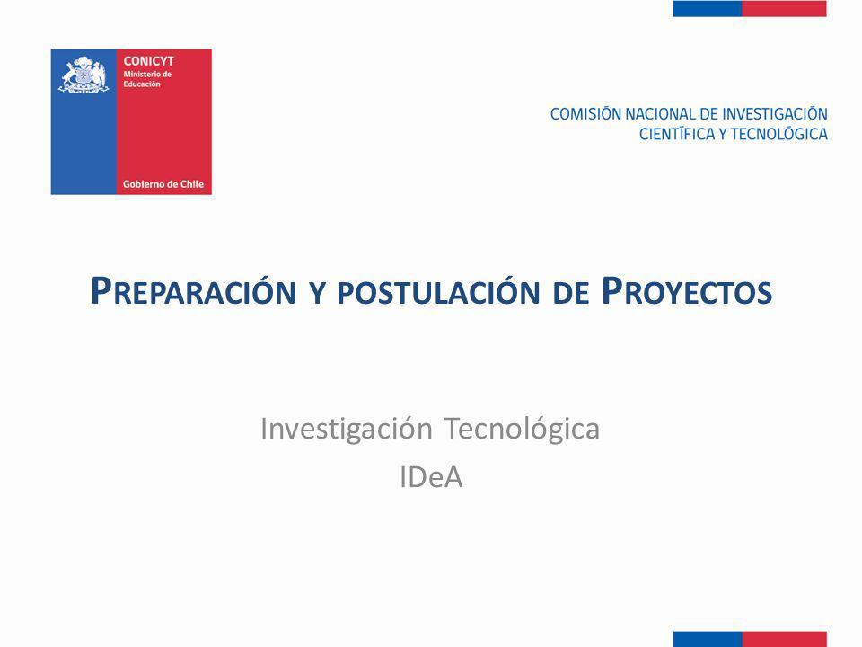 P REPARACIÓN Y POSTULACIÓN DE P ROYECTOS Investigación Tecnológica IDeA