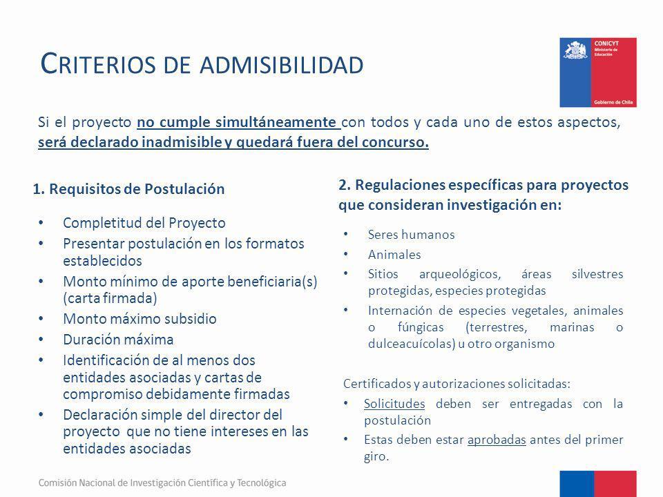 C RITERIOS DE ADMISIBILIDAD 1. Requisitos de Postulación Completitud del Proyecto Presentar postulación en los formatos establecidos Monto mínimo de a