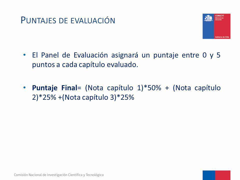 El Panel de Evaluación asignará un puntaje entre 0 y 5 puntos a cada capítulo evaluado. Puntaje Final= (Nota capítulo 1)*50% + (Nota capítulo 2)*25% +