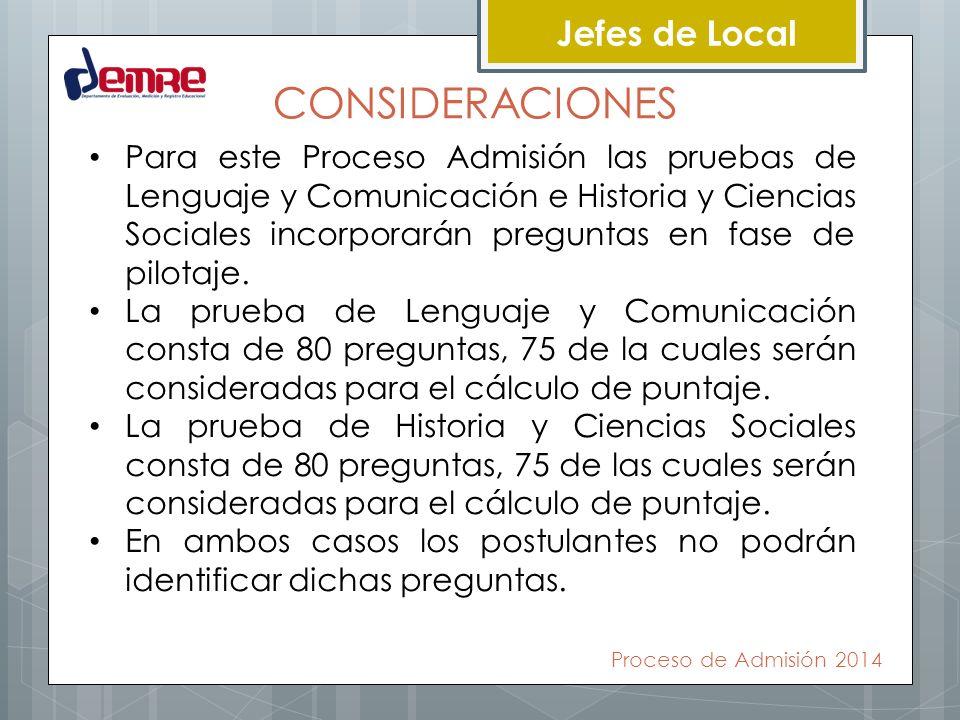 Jefes de Local CONSIDERACIONES Para este Proceso Admisión las pruebas de Lenguaje y Comunicación e Historia y Ciencias Sociales incorporarán preguntas