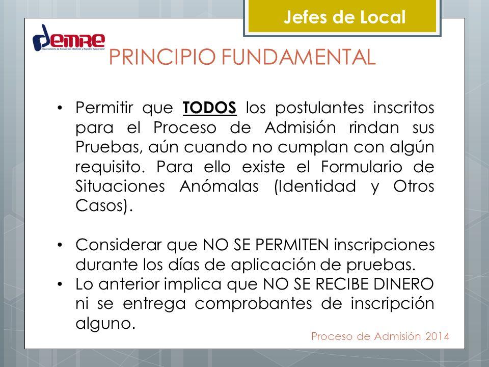 Jefes de Local PRINCIPIO FUNDAMENTAL Permitir que TODOS los postulantes inscritos para el Proceso de Admisión rindan sus Pruebas, aún cuando no cumpla