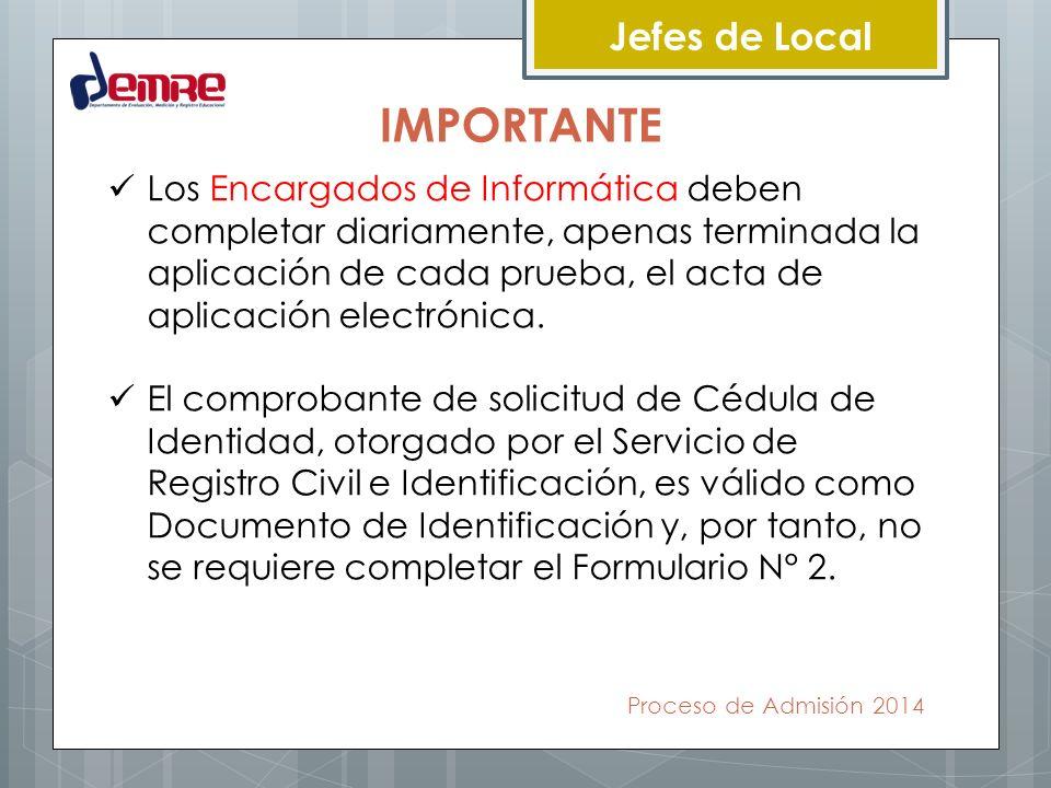 Proceso de Admisión 2014 Jefes de Local IMPORTANTE Los Encargados de Informática deben completar diariamente, apenas terminada la aplicación de cada p