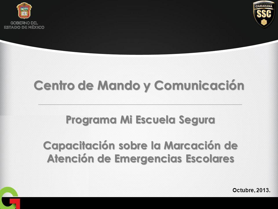 Programa Mi Escuela Segura Capacitación sobre la Marcación de Atención de Emergencias Escolares Centro de Mando y Comunicación Octubre, 2013.