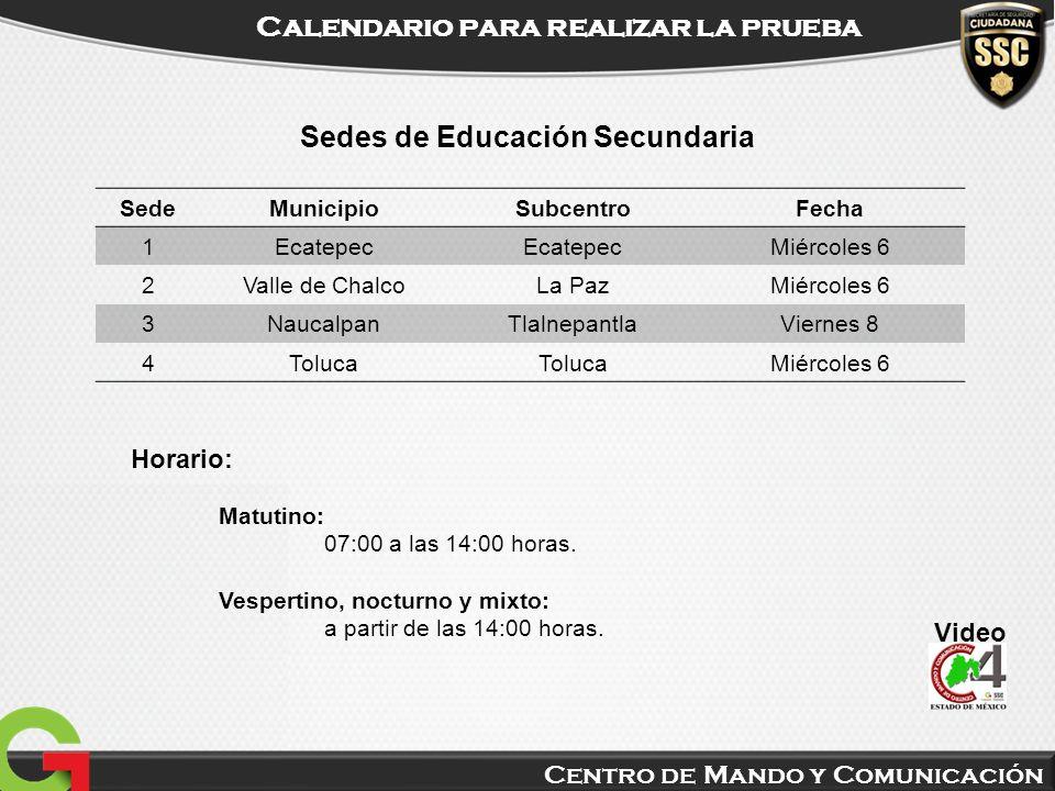 Centro de Mando y Comunicación Calendario para realizar la prueba Video Sedes de Educación Secundaria SedeMunicipioSubcentroFecha 1Ecatepec Miércoles