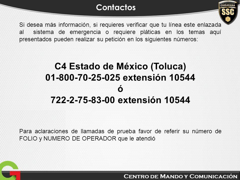 Centro de Mando y Comunicación Contactos Si desea más información, si requieres verificar que tu línea este enlazada al sistema de emergencia o requie