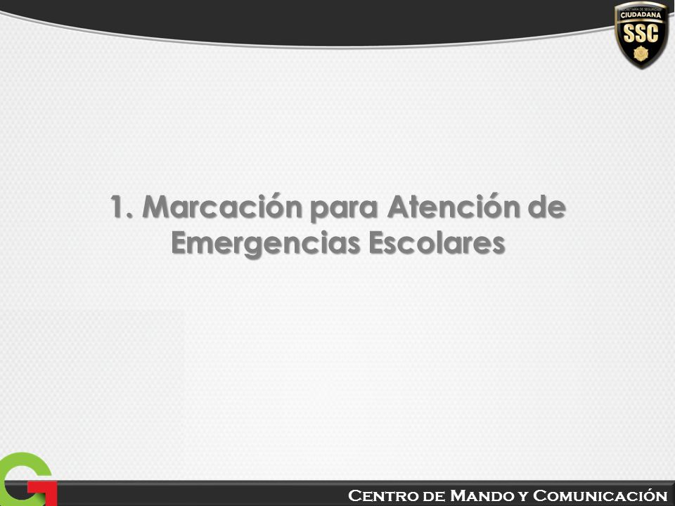 Centro de Mando y Comunicación 1. Marcación para Atención de Emergencias Escolares