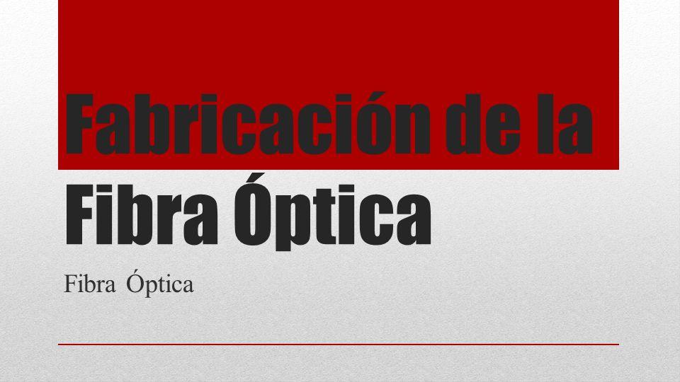 Fabricación de la Fibra Óptica Fibra Óptica