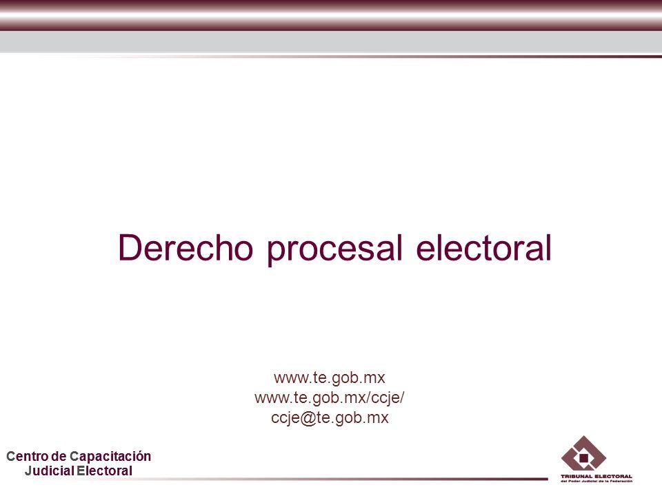 Centro de Capacitación Judicial Electoral Centro de Capacitación Judicial Electoral Derecho procesal electoral www.te.gob.mx www.te.gob.mx/ccje/ ccje@