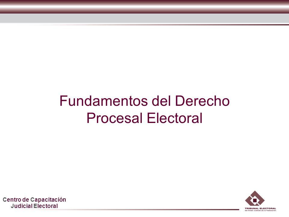 Centro de Capacitación Judicial Electoral Fundamentos del Derecho Procesal Electoral