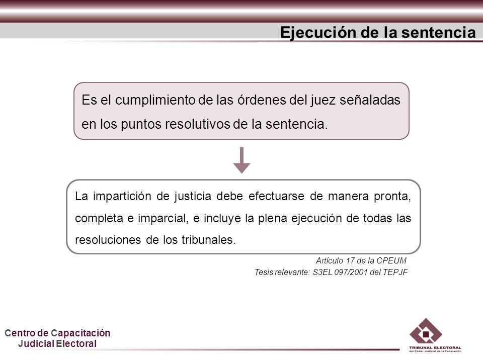 Centro de Capacitación Judicial Electoral Ejecución de la sentencia La impartición de justicia debe efectuarse de manera pronta, completa e imparcial,