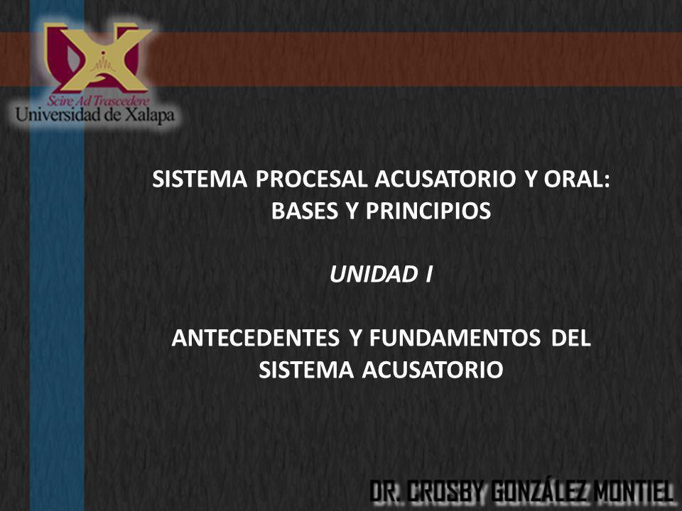 UNIDAD I.Antecedentes y fundamentos del sistema acusatorio.