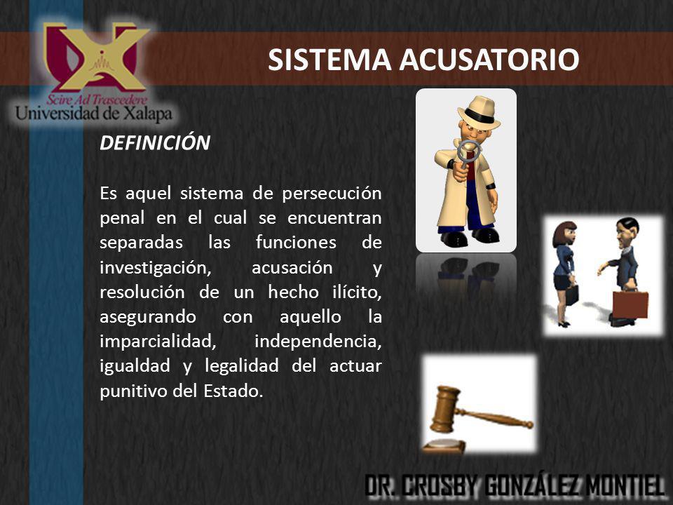 DEFINICIÓN Es aquel sistema de persecución penal en el cual se encuentran separadas las funciones de investigación, acusación y resolución de un hecho