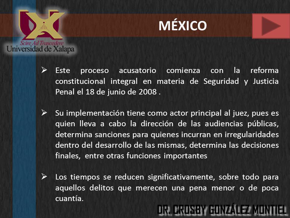 MÉXICO Este proceso acusatorio comienza con la reforma constitucional integral en materia de Seguridad y Justicia Penal el 18 de junio de 2008. Su imp