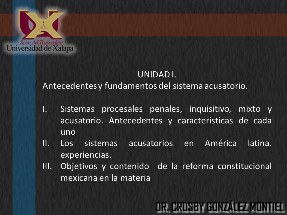 UNIDAD I. Antecedentes y fundamentos del sistema acusatorio. I.Sistemas procesales penales, inquisitivo, mixto y acusatorio. Antecedentes y caracterís