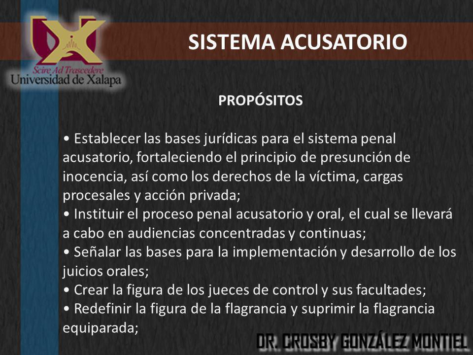 SISTEMA ACUSATORIO PROPÓSITOS Establecer las bases jurídicas para el sistema penal acusatorio, fortaleciendo el principio de presunción de inocencia,