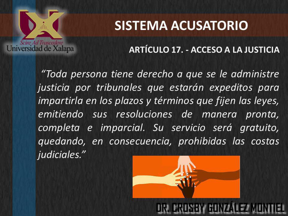 SISTEMA ACUSATORIO ARTÍCULO 17. - ACCESO A LA JUSTICIA Toda persona tiene derecho a que se le administre justicia por tribunales que estarán expeditos