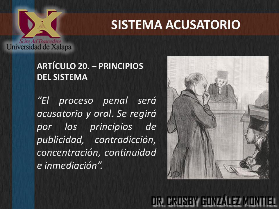 SISTEMA ACUSATORIO ARTÍCULO 20. – PRINCIPIOS DEL SISTEMA El proceso penal será acusatorio y oral. Se regirá por los principios de publicidad, contradi