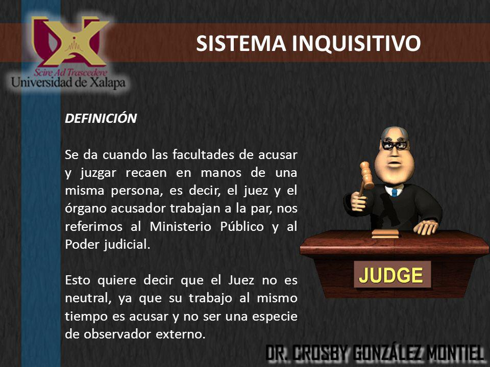 DEFINICIÓN Se da cuando las facultades de acusar y juzgar recaen en manos de una misma persona, es decir, el juez y el órgano acusador trabajan a la p