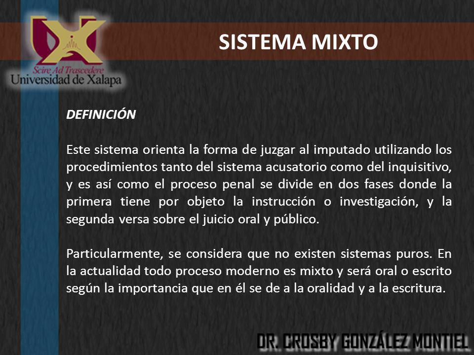SISTEMA MIXTO DEFINICIÓN Este sistema orienta la forma de juzgar al imputado utilizando los procedimientos tanto del sistema acusatorio como del inqui
